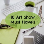 10 Art Show Must Haves