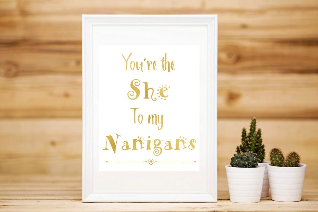 You're the She to my Nanigans Faux Gold Foil printable