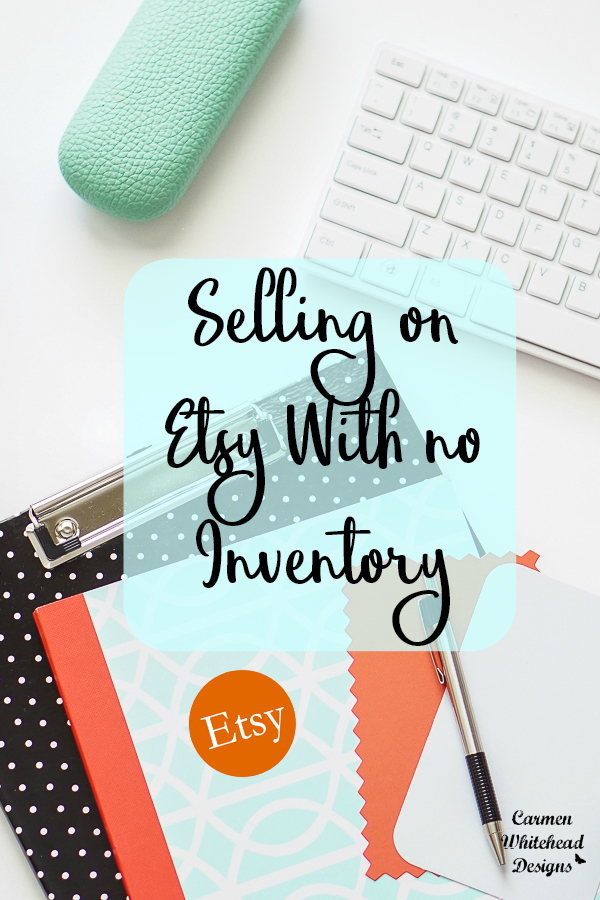 Selling on Etsy with no Inventory - Carmen Whitehead Designs