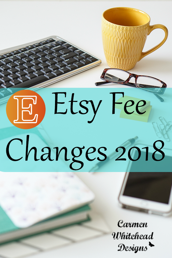 Etsy Fee Changes for 2018 by Carmen Whitehead Designs